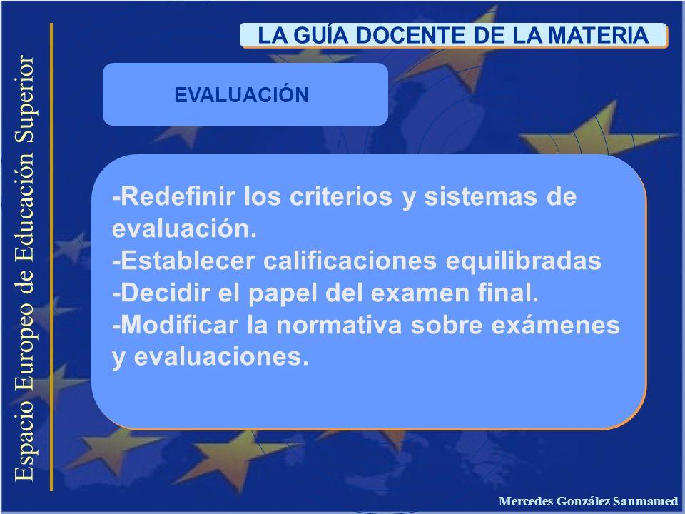 Espacio Europeo de Educación Superior LA GUÍA DOCENTE DE LA MATERIA -Redefinir los criterios y sistemas de evaluación. -Establecer calificaciones equi
