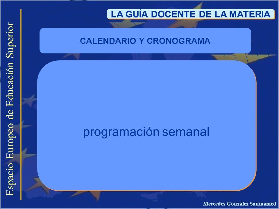 Espacio Europeo de Educación Superior LA GUÍA DOCENTE DE LA MATERIA programación semanal CALENDARIO Y CRONOGRAMA Mercedes González Sanmamed