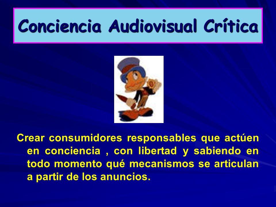 Conciencia Audiovisual Crítica Crear consumidores responsables que actúen en conciencia, con libertad y sabiendo en todo momento qué mecanismos se art