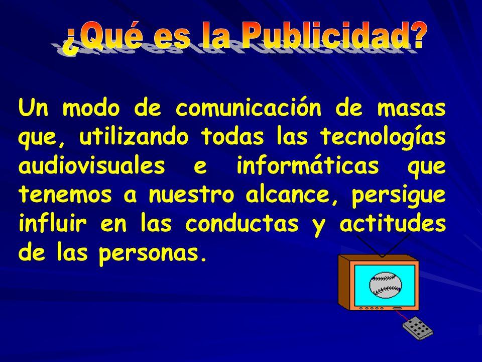 Un modo de comunicación de masas que, utilizando todas las tecnologías audiovisuales e informáticas que tenemos a nuestro alcance, persigue influir en