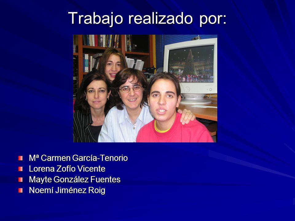Trabajo realizado por: Mª Carmen García-Tenorio Lorena Zofío Vicente Mayte González Fuentes Noemí Jiménez Roig