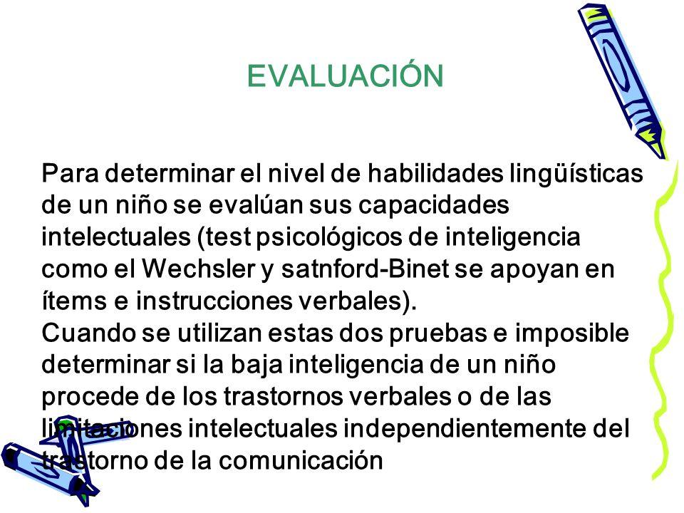 Para determinar el nivel de habilidades lingüísticas de un niño se evalúan sus capacidades intelectuales (test psicológicos de inteligencia como el We