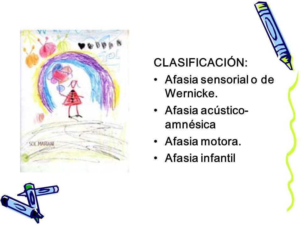 CLASIFICACIÓN: Afasia sensorial o de Wernicke. Afasia acústico- amnésica Afasia motora. Afasia infantil