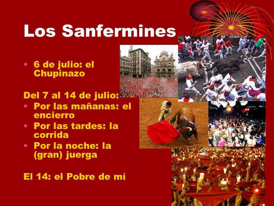 Los Sanfermines 6 de julio: el Chupinazo Del 7 al 14 de julio: Por las mañanas: el encierro Por las tardes: la corrida Por la noche: la (gran) juerga
