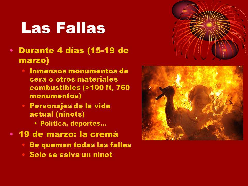 Las Fallas Durante 4 días (15-19 de marzo) Inmensos monumentos de cera o otros materiales combustibles (>100 ft, 760 monumentos) Personajes de la vida