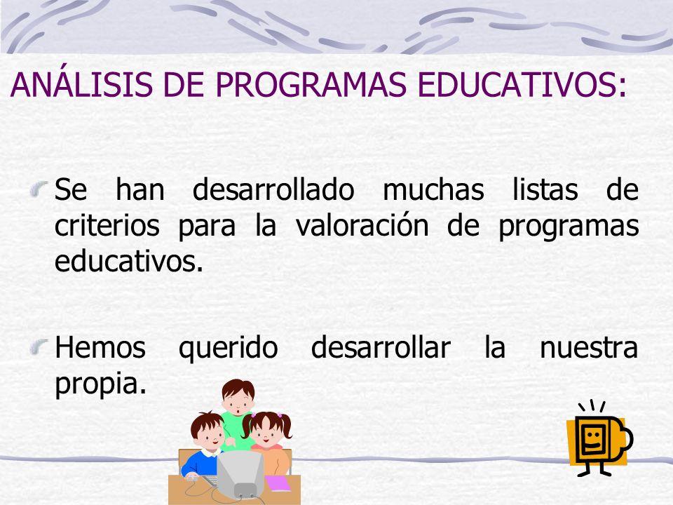 ANÁLISIS DE PROGRAMAS EDUCATIVOS: Se han desarrollado muchas listas de criterios para la valoración de programas educativos. Hemos querido desarrollar