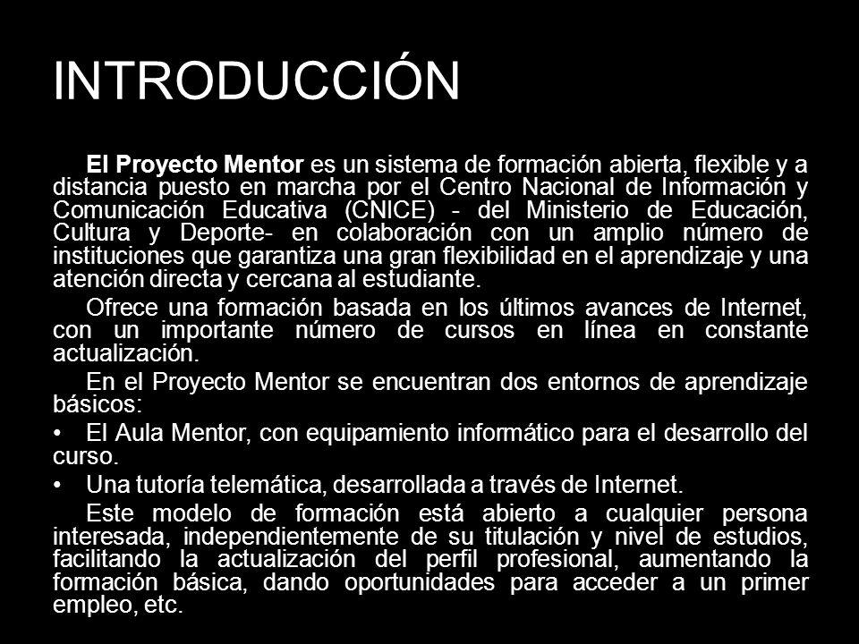 INTRODUCCIÓN El Proyecto Mentor es un sistema de formación abierta, flexible y a distancia puesto en marcha por el Centro Nacional de Información y Co