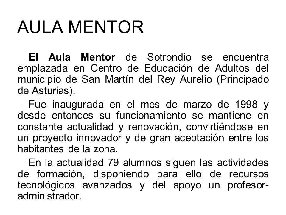 AULA MENTOR El Aula Mentor de Sotrondio se encuentra emplazada en Centro de Educación de Adultos del municipio de San Martín del Rey Aurelio (Principa