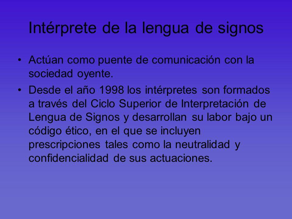 Intérprete de la lengua de signos Actúan como puente de comunicación con la sociedad oyente. Desde el año 1998 los intérpretes son formados a través d
