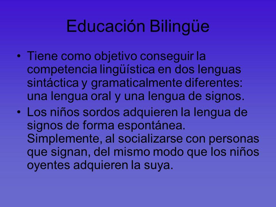 Educación Bilingüe Tiene como objetivo conseguir la competencia lingüística en dos lenguas sintáctica y gramaticalmente diferentes: una lengua oral y