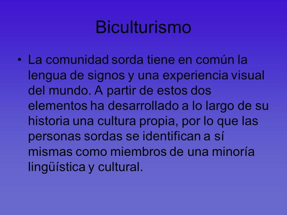 Biculturismo La comunidad sorda tiene en común la lengua de signos y una experiencia visual del mundo. A partir de estos dos elementos ha desarrollado