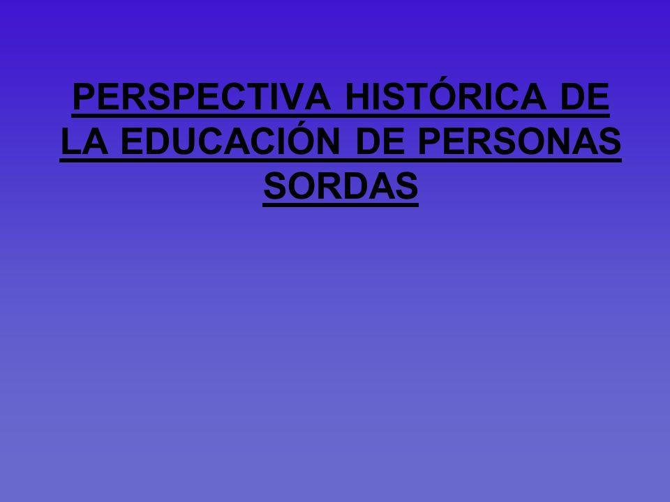 PERSPECTIVA HISTÓRICA DE LA EDUCACIÓN DE PERSONAS SORDAS