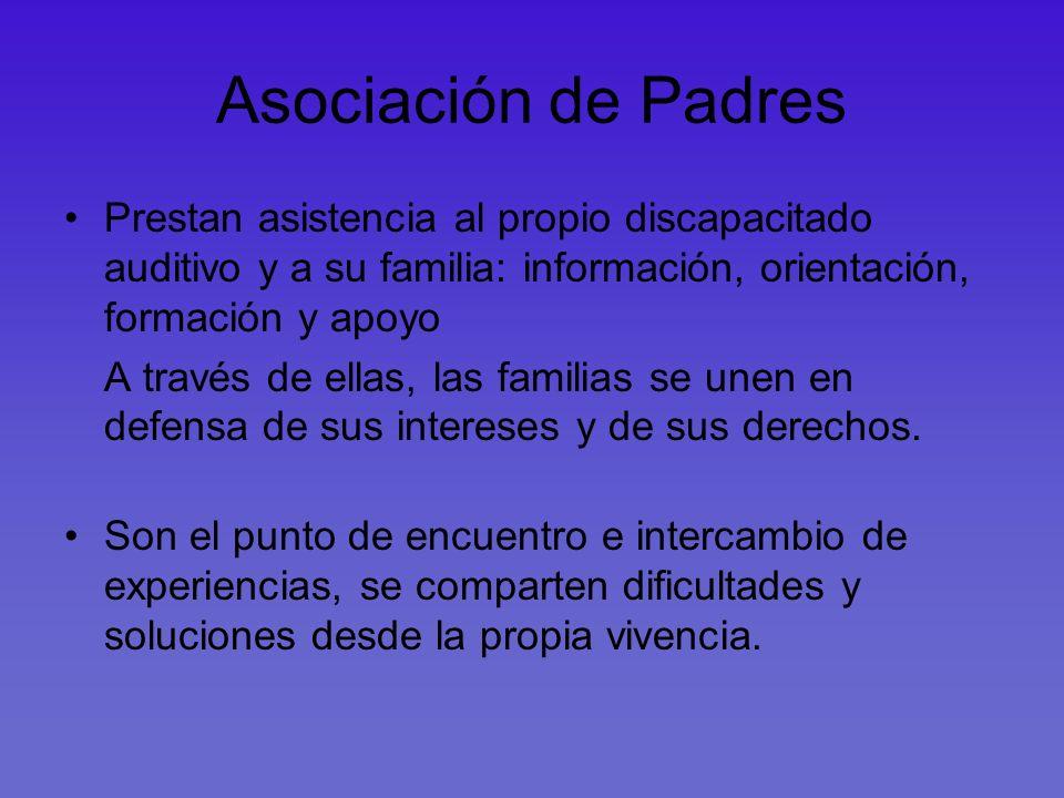 Asociación de Padres Prestan asistencia al propio discapacitado auditivo y a su familia: información, orientación, formación y apoyo A través de ellas