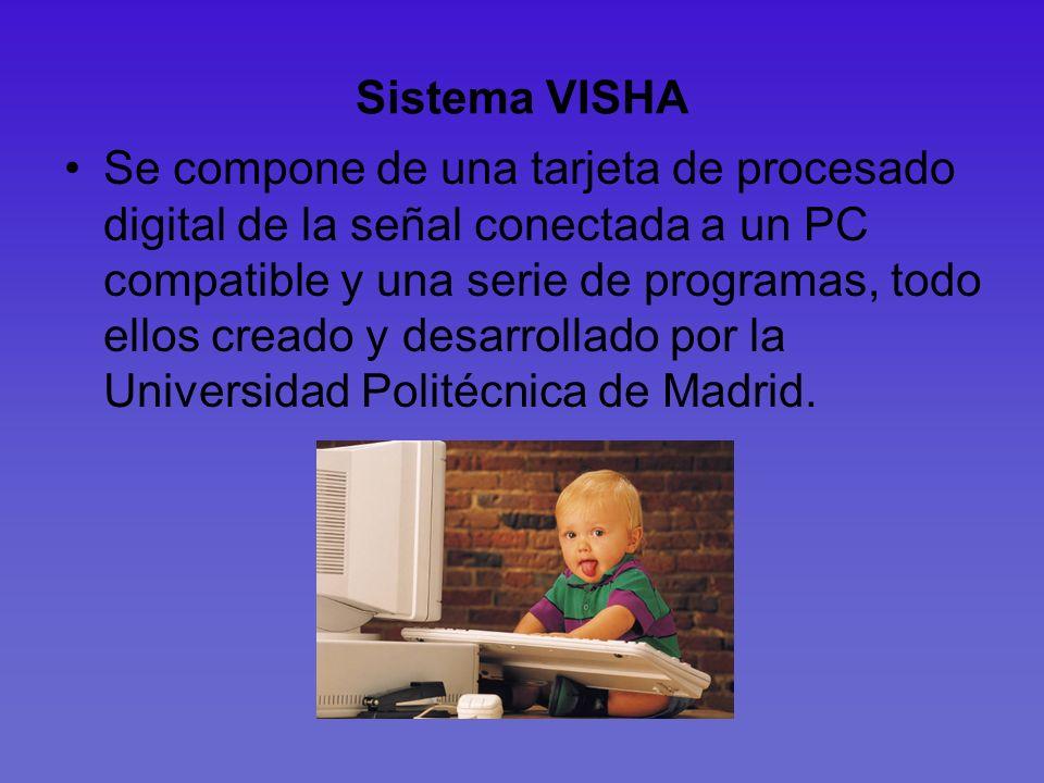 Sistema VISHA Se compone de una tarjeta de procesado digital de la señal conectada a un PC compatible y una serie de programas, todo ellos creado y de