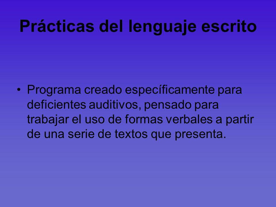 Prácticas del lenguaje escrito Programa creado específicamente para deficientes auditivos, pensado para trabajar el uso de formas verbales a partir de