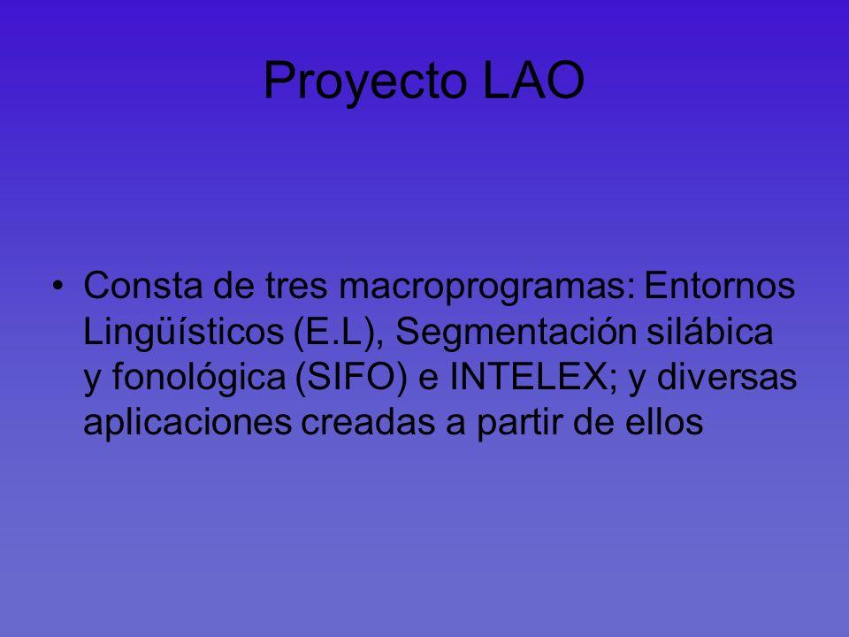 Proyecto LAO Consta de tres macroprogramas: Entornos Lingüísticos (E.L), Segmentación silábica y fonológica (SIFO) e INTELEX; y diversas aplicaciones