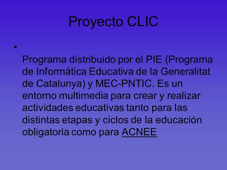 Proyecto CLIC Programa distribuido por el PIE (Programa de Informática Educativa de la Generalitat de Catalunya) y MEC-PNTIC. Es un entorno multimedia