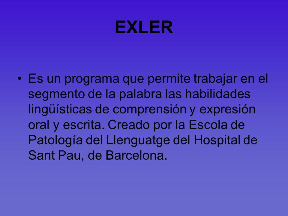 EXLER Es un programa que permite trabajar en el segmento de la palabra las habilidades lingüísticas de comprensión y expresión oral y escrita. Creado