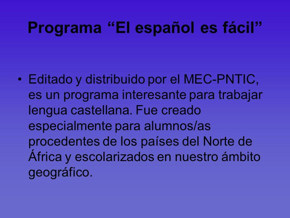 Programa El español es fácil Editado y distribuido por el MEC-PNTIC, es un programa interesante para trabajar lengua castellana. Fue creado especialme