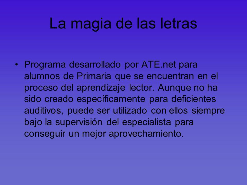 La magia de las letras Programa desarrollado por ATE.net para alumnos de Primaria que se encuentran en el proceso del aprendizaje lector. Aunque no ha