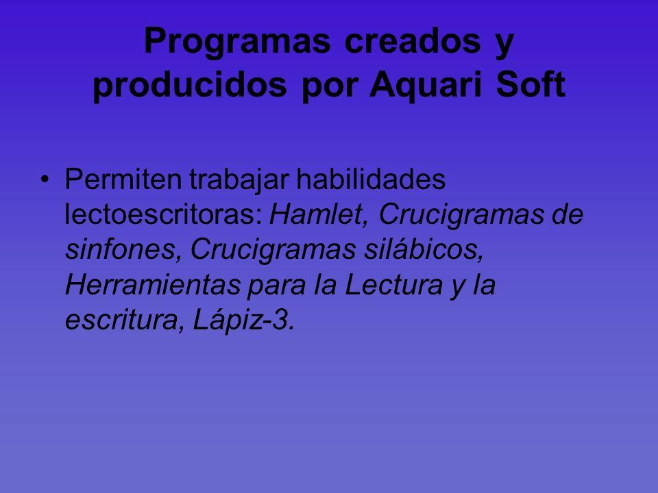 Programas creados y producidos por Aquari Soft Permiten trabajar habilidades lectoescritoras: Hamlet, Crucigramas de sinfones, Crucigramas silábicos,