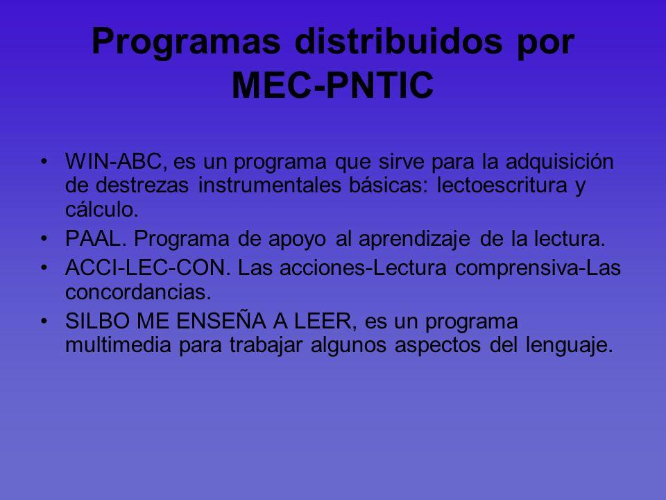 Programas distribuidos por MEC-PNTIC WIN-ABC, es un programa que sirve para la adquisición de destrezas instrumentales básicas: lectoescritura y cálcu