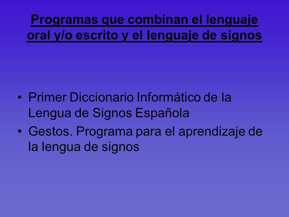 Programas que combinan el lenguaje oral y/o escrito y el lenguaje de signos Primer Diccionario Informático de la Lengua de Signos Española Gestos. Pro