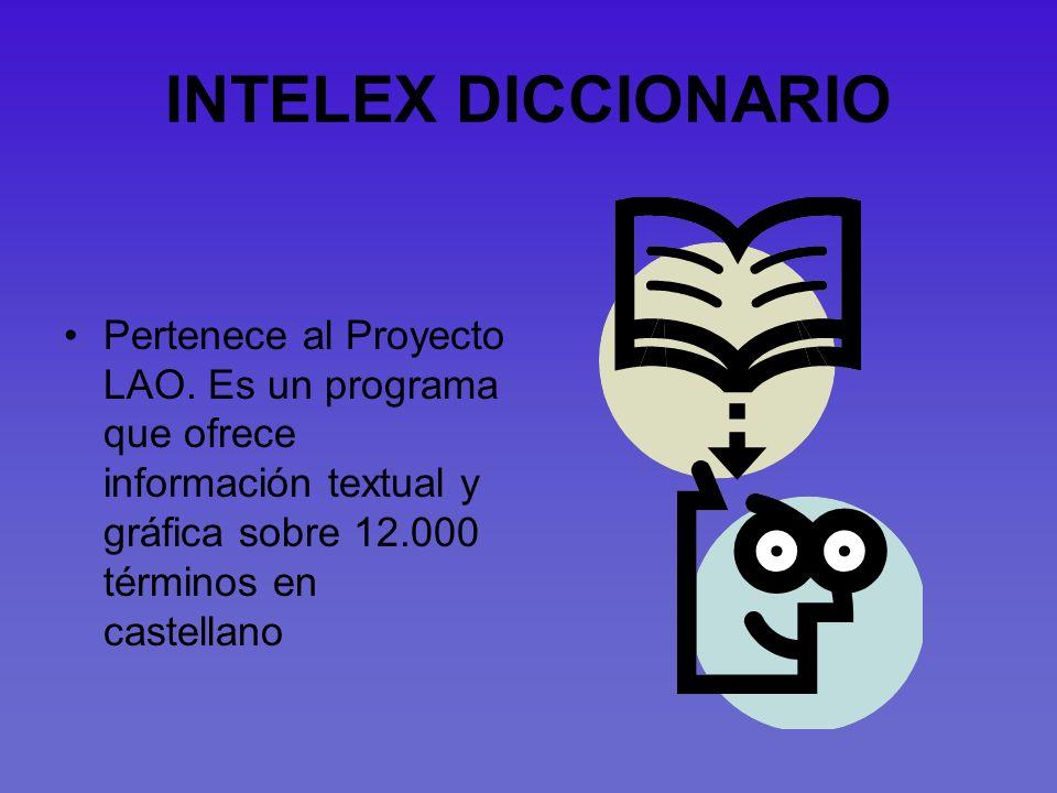 INTELEX DICCIONARIO Pertenece al Proyecto LAO. Es un programa que ofrece información textual y gráfica sobre 12.000 términos en castellano