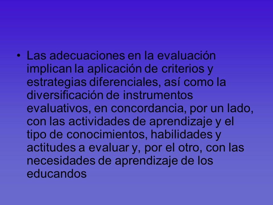 Las adecuaciones en la evaluación implican la aplicación de criterios y estrategias diferenciales, así como la diversificación de instrumentos evaluat