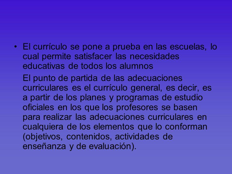 El currículo se pone a prueba en las escuelas, lo cual permite satisfacer las necesidades educativas de todos los alumnos El punto de partida de las a