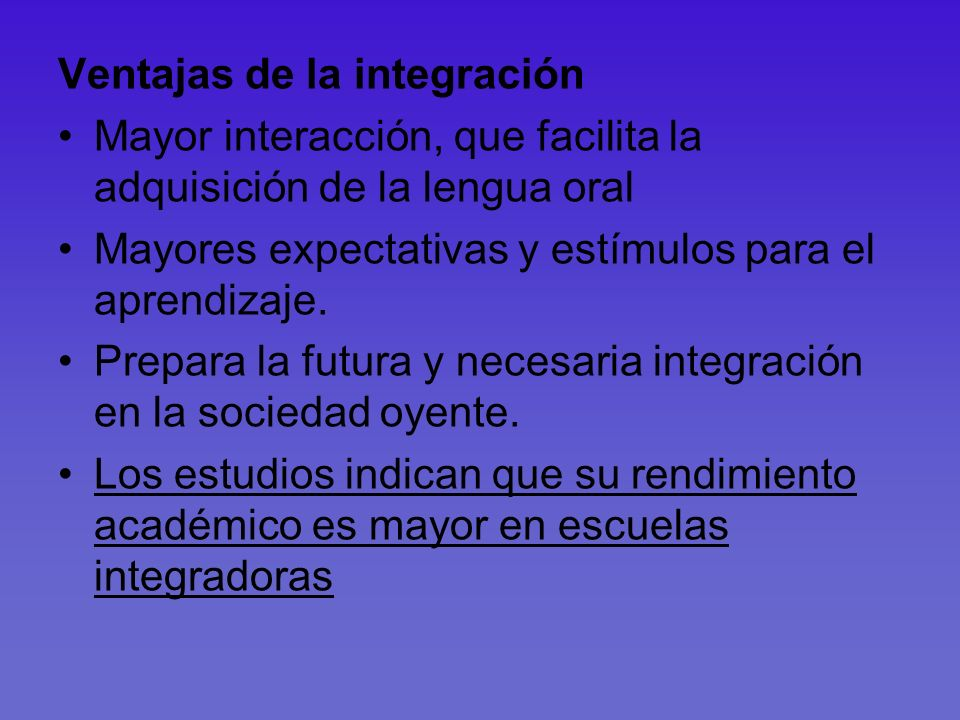Ventajas de la integración Mayor interacción, que facilita la adquisición de la lengua oral Mayores expectativas y estímulos para el aprendizaje. Prep