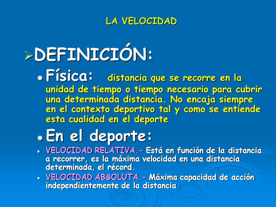 LA VELOCIDAD DEFINICIÓN: DEFINICIÓN: Física: distancia que se recorre en la unidad de tiempo o tiempo necesario para cubrir una determinada distancia.