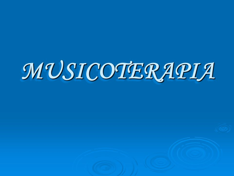 MUSICOTERAPIA MUSICOTERAPIA