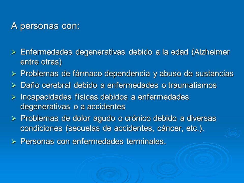 A personas con: Enfermedades degenerativas debido a la edad (Alzheimer entre otras) Enfermedades degenerativas debido a la edad (Alzheimer entre otras