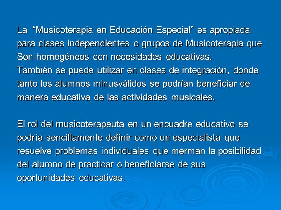 La Musicoterapia en Educación Especial es apropiada para clases independientes o grupos de Musicoterapia que Son homogéneos con necesidades educativas