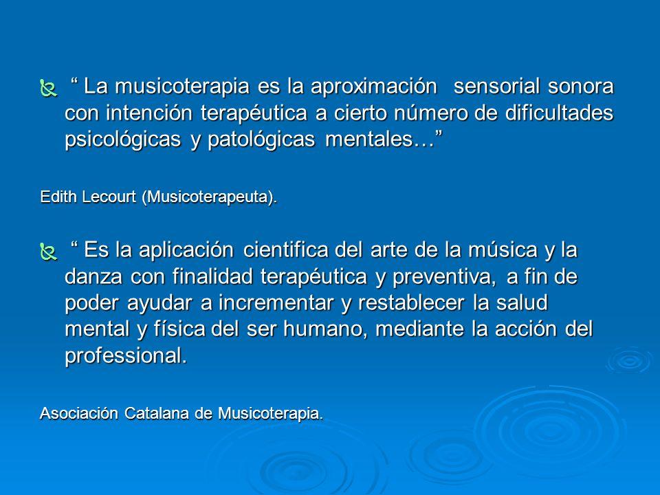 La musicoterapia es la aproximación sensorial sonora con intención terapéutica a cierto número de dificultades psicológicas y patológicas mentales… La