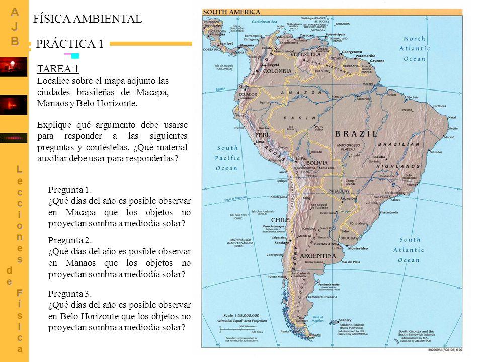1 TAREA 1 Localice sobre el mapa adjunto las ciudades brasileñas de Macapa, Manaos y Belo Horizonte. FÍSICA AMBIENTAL PRÁCTICA 1 Pregunta 1. ¿Qué días