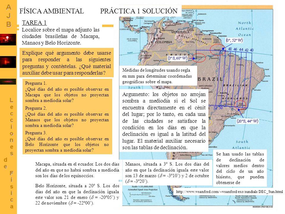 3 TAREA 1 Localice sobre el mapa adjunto las ciudades brasileñas de Macapa, Manaos y Belo Horizonte. FÍSICA AMBIENTALPRÁCTICA 1 SOLUCIÓN Explique qué