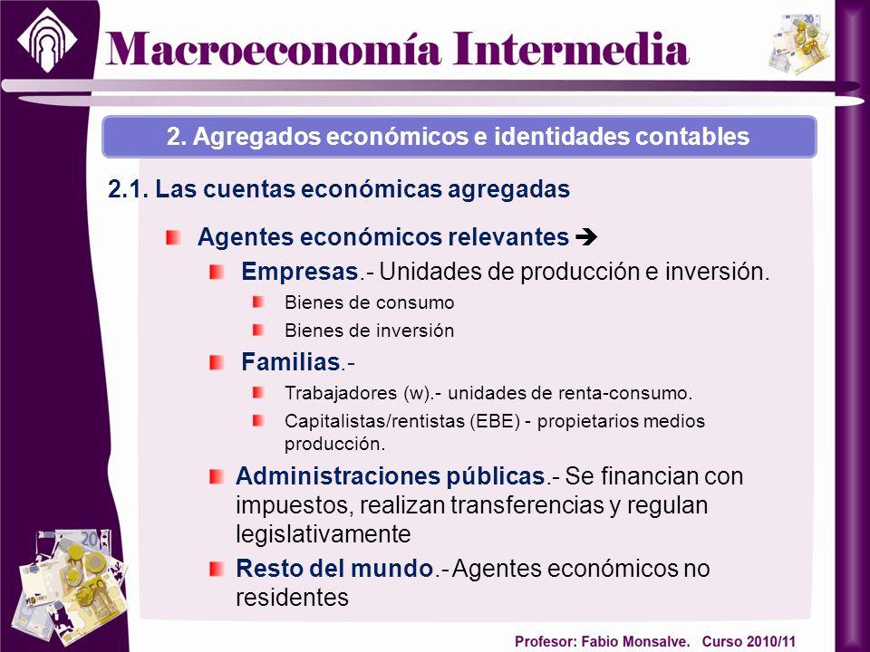 2. Agregados económicos e identidades contables 2.1. Las cuentas económicas agregadas Agentes económicos relevantes Empresas.- Unidades de producción