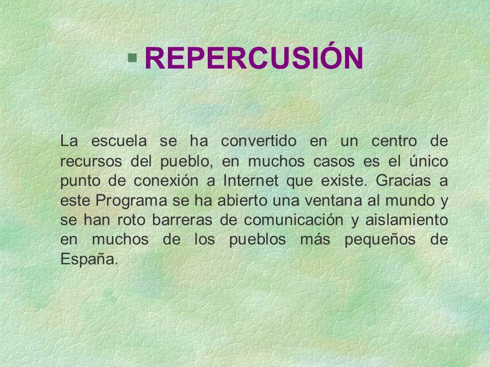 §REPERCUSIÓN La escuela se ha convertido en un centro de recursos del pueblo, en muchos casos es el único punto de conexión a Internet que existe. Gra