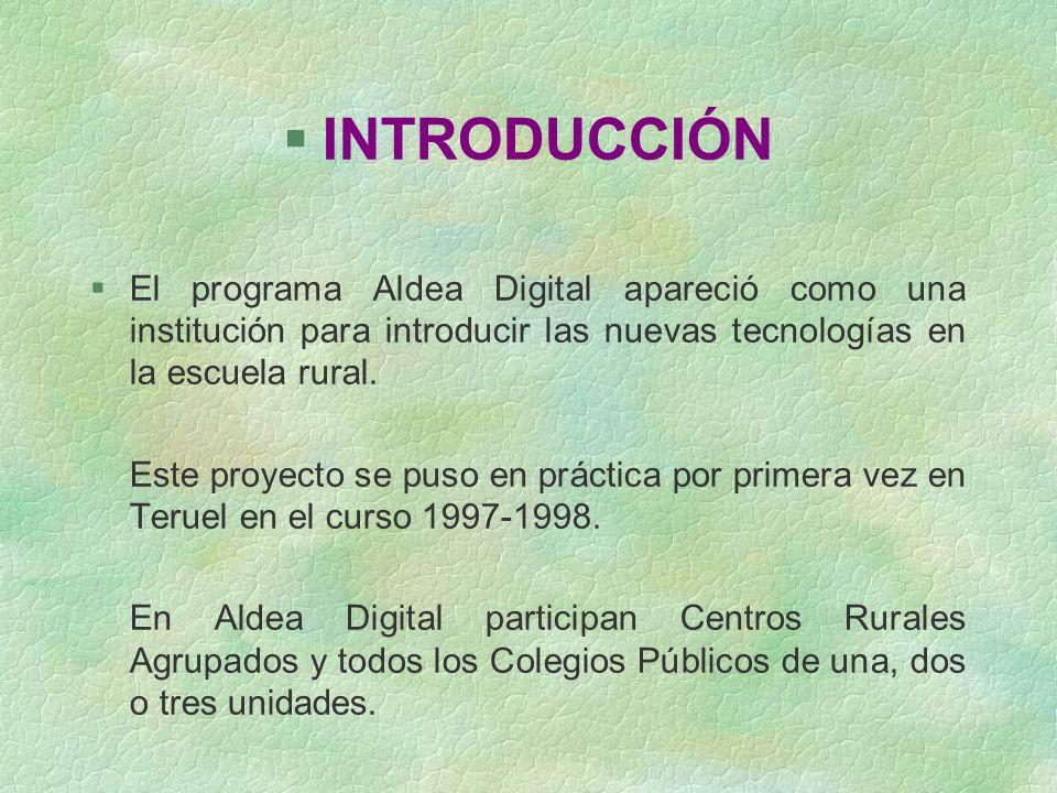 §INTRODUCCIÓN §El programa Aldea Digital apareció como una institución para introducir las nuevas tecnologías en la escuela rural. Este proyecto se pu