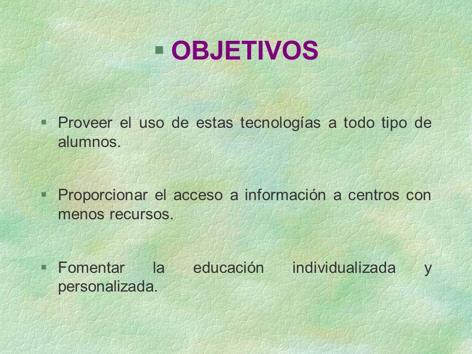 §OBJETIVOS §Proveer el uso de estas tecnologías a todo tipo de alumnos. §Proporcionar el acceso a información a centros con menos recursos. §Fomentar