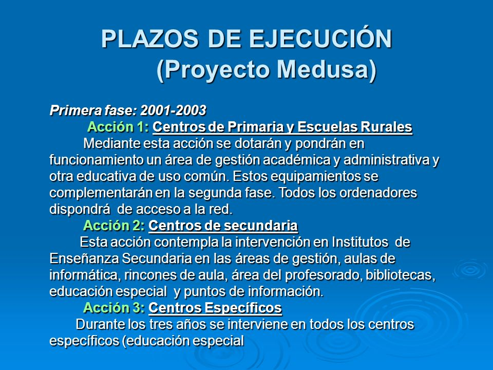 PLAZOS DE EJECUCIÓN (Proyecto Medusa) PLAZOS DE EJECUCIÓN (Proyecto Medusa) Primera fase: 2001-2003 Acción 1: Centros de Primaria y Escuelas Rurales A