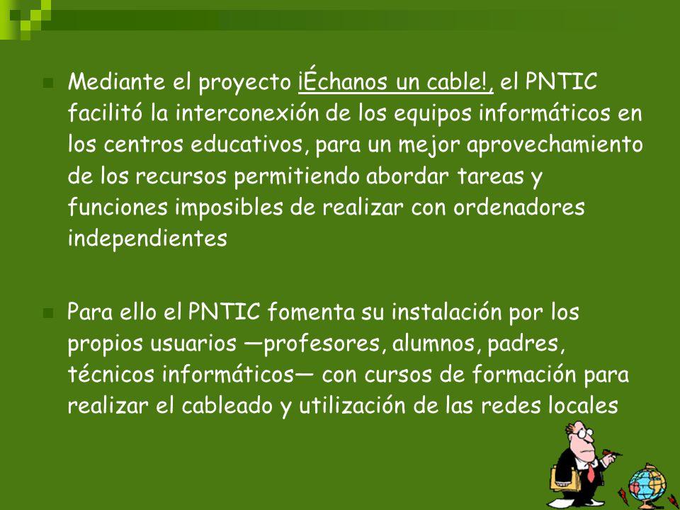 Mediante el proyecto ¡Échanos un cable!, el PNTIC facilitó la interconexión de los equipos informáticos en los centros educativos, para un mejor aprov