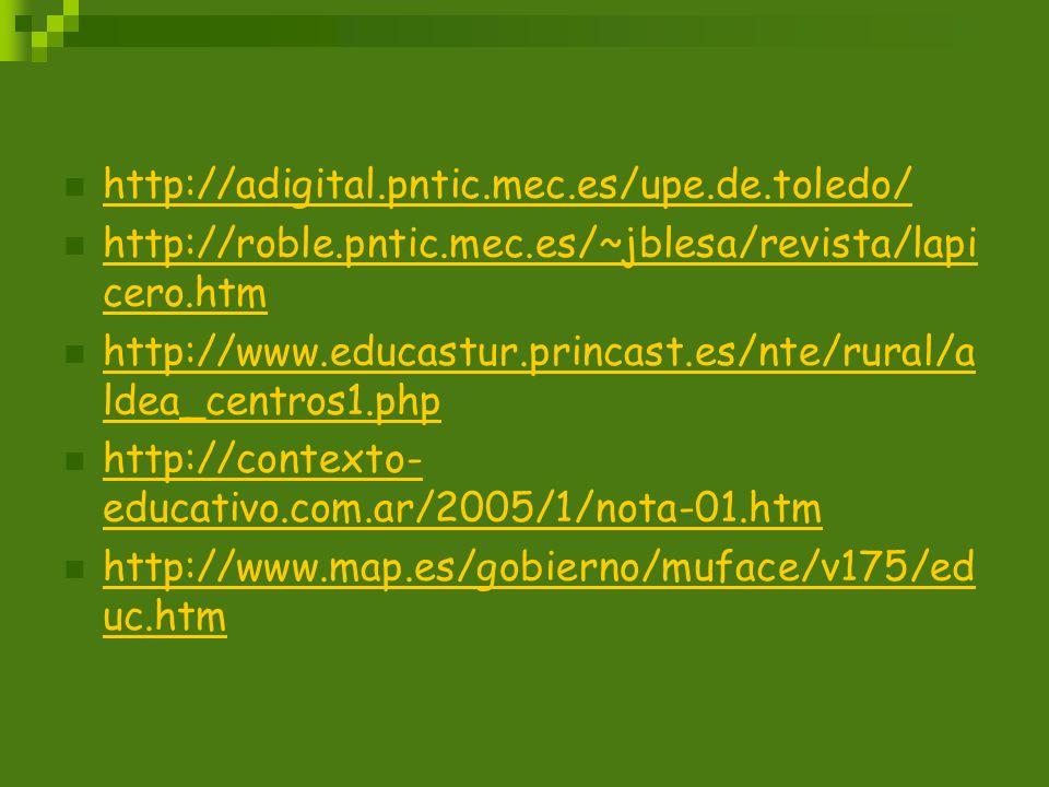 http://adigital.pntic.mec.es/upe.de.toledo/ http://roble.pntic.mec.es/~jblesa/revista/lapi cero.htm http://roble.pntic.mec.es/~jblesa/revista/lapi cer