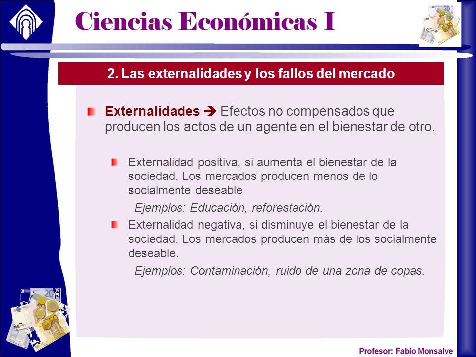 2. Las externalidades y los fallos del mercado Externalidades Efectos no compensados que producen los actos de un agente en el bienestar de otro. Exte