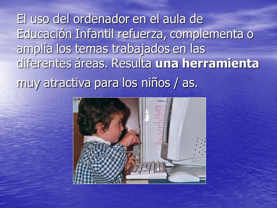 El uso del ordenador en el aula de Educación Infantil refuerza, complementa o amplía los temas trabajados en las diferentes áreas. Resulta una herrami