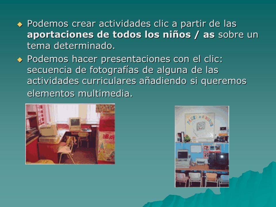 Podemos crear actividades clic a partir de las aportaciones de todos los niños / as sobre un tema determinado. Podemos crear actividades clic a partir