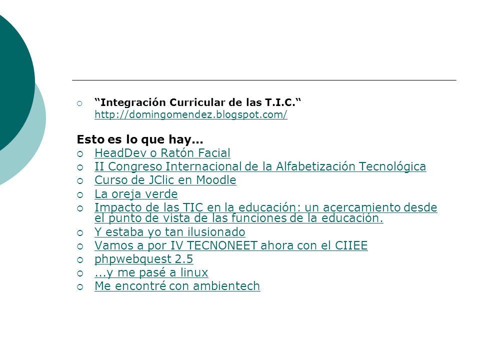 Integración Curricular de las T.I.C. http://domingomendez.blogspot.com/ Esto es lo que hay... HeadDev o Ratón Facial II Congreso Internacional de la A