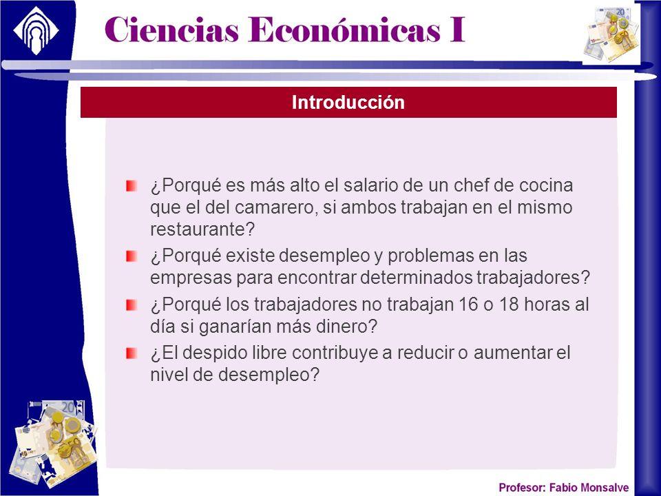 Introducción ¿Porqué es más alto el salario de un chef de cocina que el del camarero, si ambos trabajan en el mismo restaurante.